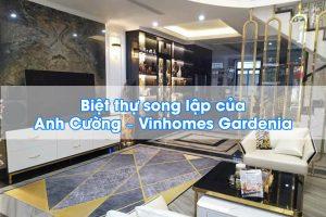 Biệt thự song lập của anh Cường - Vinhomes Gardenia